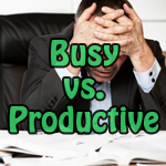 Being Busy is Not Being Productive